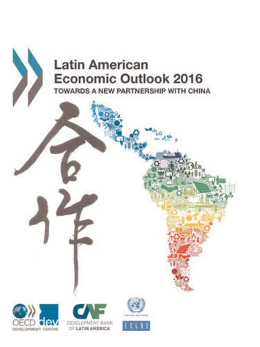 Latin American Economic Outlook 2016: Towards a New Partnership with China: Edition 2016