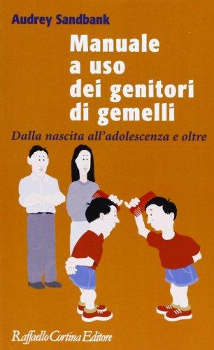 Manuale a uso dei genitori di gemelli. Dalla nascita all'adolescenza e oltre