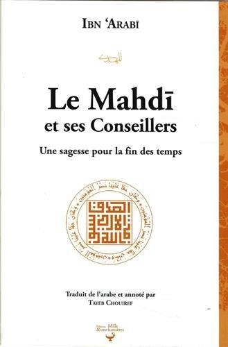 Mahdi et ses conseillers, (Le) : Une sagesse pour la fin des temps par IBN ARABI
