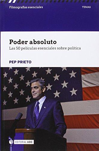 Poder absoluto. Las 50 películas esenciales sobre política (Filmografías Esenciales) por PEP PRIETO