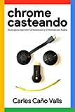 Chromecasteando: Guía para exprimir Chromecast y Chromecast Audio