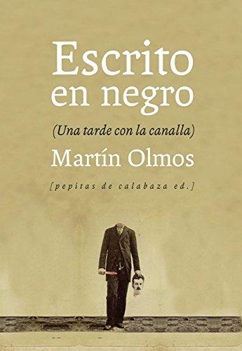 Escrito En Negro. Una Tarde Con La Canalla por Martín Olmos Medina