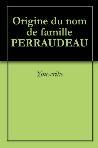 Origine du nom de famille PERRAUDEAU (Oeuvres courtes)