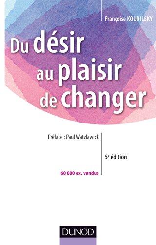 Du désir au plaisir de changer - Le coaching du changement par Françoise Kourilsky