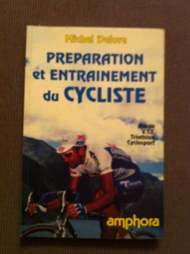 Préparation et entraînement du cycliste. Route, VTT, triathlon, cyclosport par  Michel Delore