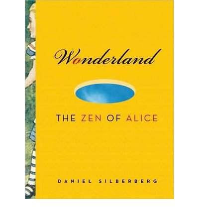 [(Wonderland: The Zen of Alice)] [Author: Daniel Doen Silberberg] published on (October, 2009)
