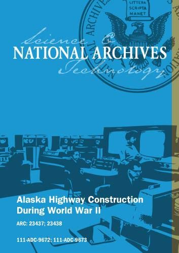 Alaska Highway Construction During World War II