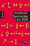 Geschichte der DDR. Basiswissen Politik/Geschichte/Ökonomie - Jörg Roesler