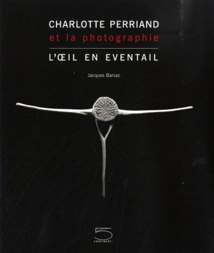 Charlotte Perriand et la photographie : L'oeil en éventail par Jacques Barsac