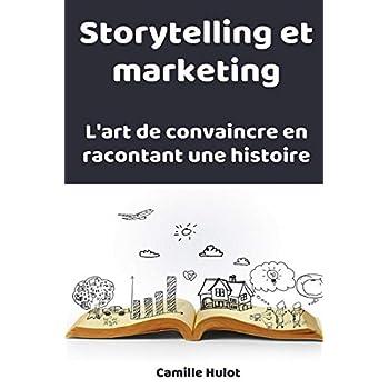 Storytelling et marketing : l'art de convaincre en racontant une histoire