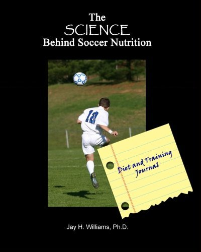the-science-behind-soccer-nutrition-diet-and-training-journal-by-dr-jay-h-williams-2011-04-18