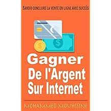 Savoir conclure la vente en ligne avec succès: Gagner de l'Argent sur Internet (French Edition)