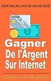 Savoir conclure la vente en ligne avec succès: Gagner de l'Argent sur Internet...