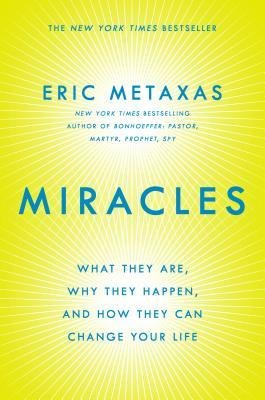 [(Miracles: What They Are, Why They Happen, and How They Can Change Your Life)] [Author: Eric Metaxas] published on (January, 2015)