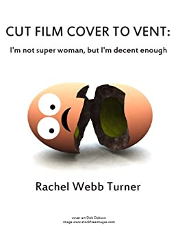 Cut Film Cover to Vent: I'm not Super Woman but I'm decent enough. (English Edition) di [Turner, Rachel Webb]