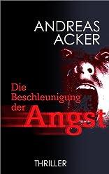 Die Beschleunigung der Angst von Andreas Acker