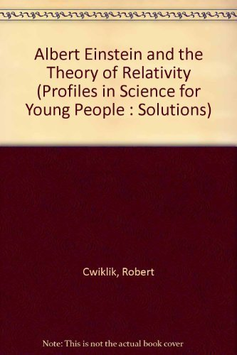 Albert Einstein and the Theory of Relativity (Profiles in Science for Young People : Solutions) by Cwiklik, Robert (1988) Library Binding