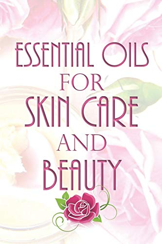Essential Oils for Skin Care & Beauty: Aromatherapy and Essential Oil Handbook, Homemade Beauty Recipes, Create Your Own Blends, Spring Planner & Journal -