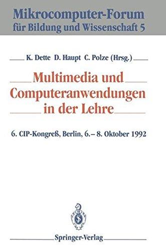 Multimedia und Computeranwendungen in der Lehre: 6. CIP-Kongreß, Berlin, 6.-8. Oktober 1992 (Mikrocomputer-Forum für Bildung und Wissenschaft) (German Edition)