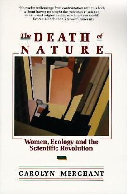 [( The Death of Nature: Women, Ecology, and the Scientific Revolution[ THE DEATH OF NATURE: WOMEN, ECOLOGY, AND THE SCIENTIFIC REVOLUTION ] By Merchant, Carolyn ( Author )Jan-10-1990 Paperback By Merchant, Carolyn ( Author ) Paperback Jan - 1990)] Paperback