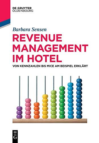 Revenue Management im Hotel: Von Kennzahlen bis MICE am Beispiel erklärt (De Gruyter Studium)