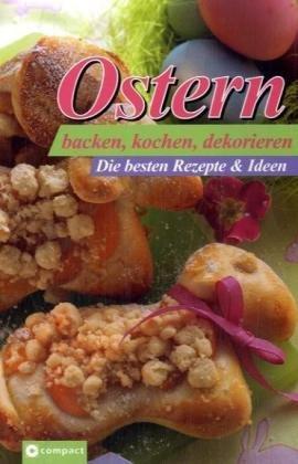Ostern: Backen, kochen, dekorieren. Die besten Rezepte & Ideen