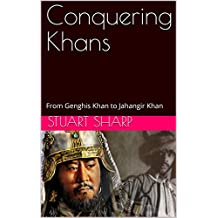 Conquering Khans: From Genghis Khan to Jahangir Khan (English Edition)