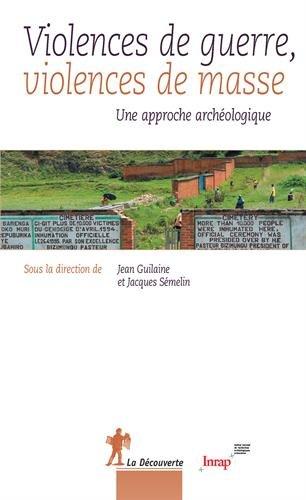 Violences de guerre, violences de masse : Une approche archéologique