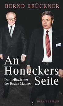 An Honeckers Seite: Der Leibwächter des Ersten Mannes von [Brückner, Bernd]