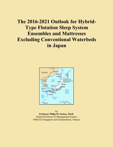 The 2016-2021 Outlook for Hybrid-Type Flotation Sleep System Ensembles and Mattresses Excluding Conventional Waterbeds in Japan -