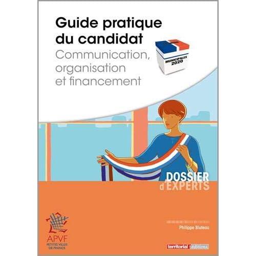 Guide pratique du candidat : Communication, organisation et financement