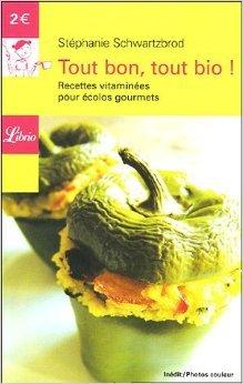 Tout bon, tout bio ! : Recettes vitaminées pour écolos gourmets de Stéphanie Schwartzbrod ,Renaud Pennelle (Photographies) ( 2 juin 2005 )