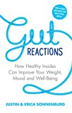 Gut Reactions: How Healthy Insides Can Improve Your Weight, Mood and Well-Being