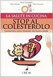 Stop al colesterolo. Combatterlo senza rinunciare alla buona tavola (La salute in cucina) di Garbuio, Bruna (2008) Tapa blanda