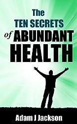The Ten Secrets of Abundant Health (The Ten Secrets of Abundance Book 1) (English Edition)