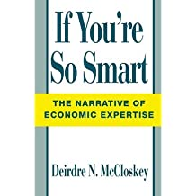[(If You're So Smart: Narrative of Economic Expertise)] [Author: Donald N. McCloskey] published on (May, 1992)
