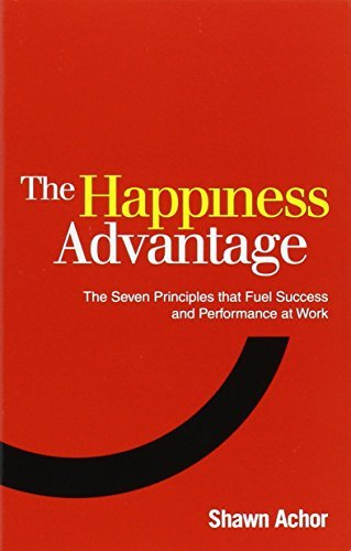 The Happiness Advantage: The Seven Principles of Positive Psychology that Fuel Success and Performance at Work by Achor, Shawn (September 1, 2011) Paperback