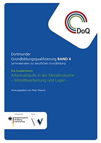 Arbeitsabläufe in der Metalltechnik - Metallbearbeitung und Lager -: Lernmaterialien zur beruflichen Grundbildung / Dortmunder Grundbildungsqualifizierung Band 4