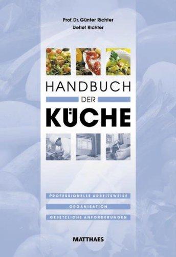 Handbuch der Küche: Professionelle Arbeitsweise, Organisation, gesetzliche Anforderungen