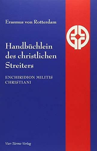 Handbüchlein des christlichen Streiters. Enchiridion militis christiani (Quellen der Spiritualität)