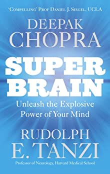 Super Brain: Unleashing the explosive power of your mind to maximize health, happiness and spiritual well-being par [Chopra, Deepak, Tanzi, Rudolph E.]