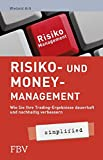 Risiko- und Money-Management - simplified: Wie Sie Ihre Tradingsergebnisse Dauerhaft Und Nachhaltig Verbessern