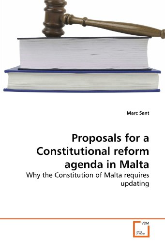 Proposals for a Constitutional reform agenda in Malta: Why the Constitution of Malta requires updating