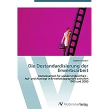 Die Destandardisierung der Erwerbsarbeit: Konsequenzen für soziale Ungleichheit -   Auf- und Abstiege in Erwerbsbiographien zwischen 1985 und 2000