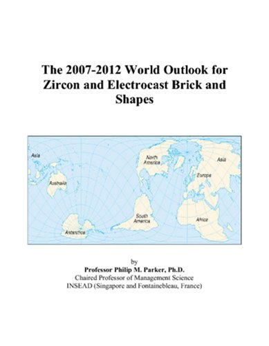 The 2007-2012 World Outlook for Zircon and Electrocast Brick and Shapes