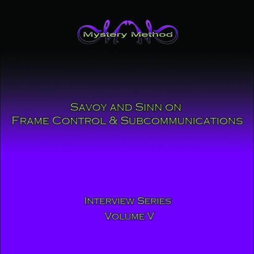 Mystery Method Dating Interview Series: Savoy and Sinn on Frame Control & Subcommunication (US Import)
