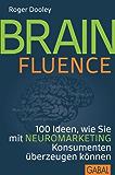Brainfluence: 100 Ideen, wie Sie mit Neuromarketing Konsumenten überzeugen können (Dein Business)