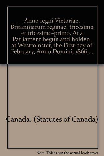 Anno regni Victoriae, Britanniarum reginae, tricesimo et tricesimo-primo. At a Parliament begun...