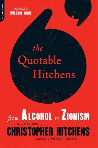 Quotable Hitchens: From Alcohol to Zionism: The Very Best of Christopher Hitchens Paperback