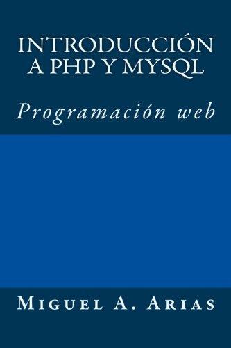 Introducci??n a PHP y MySQL by Miguel A. Arias (2013-09-04)